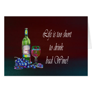 Life is too short to drink bad Wine! Humorous Gift Note Card