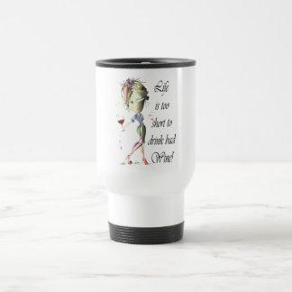 Life is too short to drink bad Wine! Humorous Gift Travel Mug