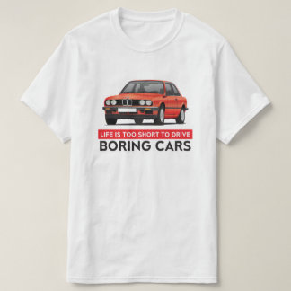 Life is too short to drive boring cars, BMW E30 Tee Shirts