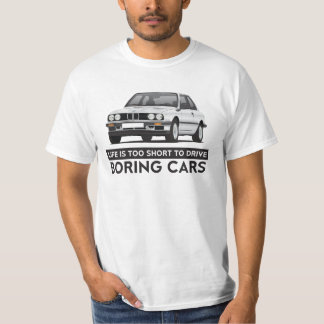 Life is too short to drive boring cars, BMW E30 Tshirt