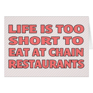 Life is too short to eat at chain restaurants cards