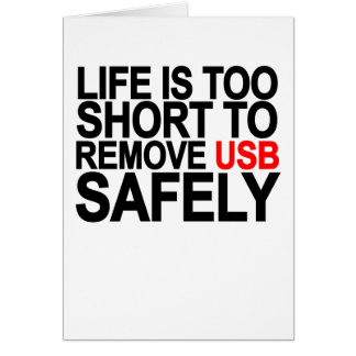 LIFE IS TOO SHORT TO REMOVE USB SAFELY png Greeting Card