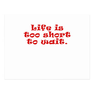 Life is Too Short to Wait Postcard