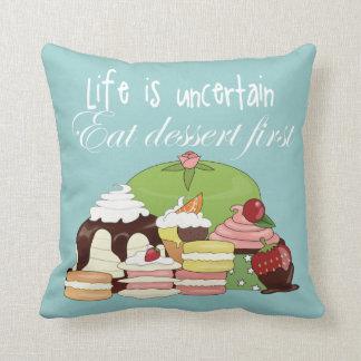 Life is uncertain eat dessert first cushion