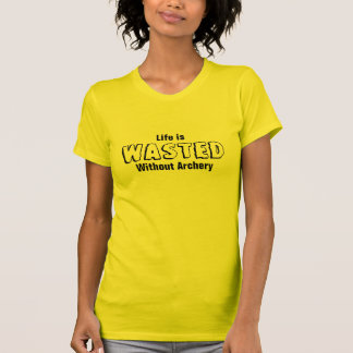 Life is wasted without Archery T Shirt