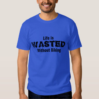 Life is wasted without Biking Shirt