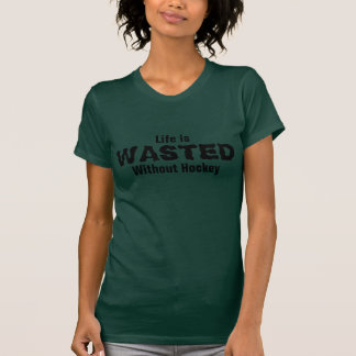 Life is wasted without hockey t-shirt