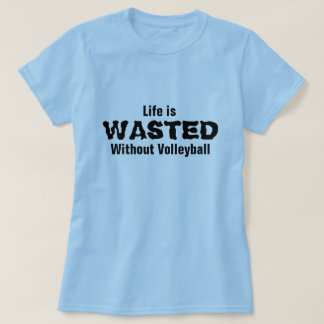 Life is wasted without Volleyball T Shirt