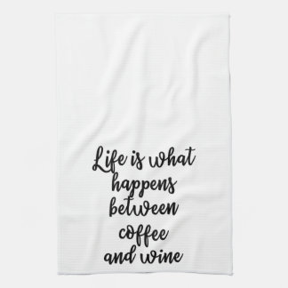 Life is what happens between coffee and wine Towel