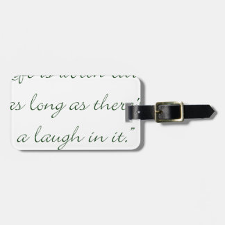 Life Is Worth Living As Long As There Is A Laugh.. Luggage Tag