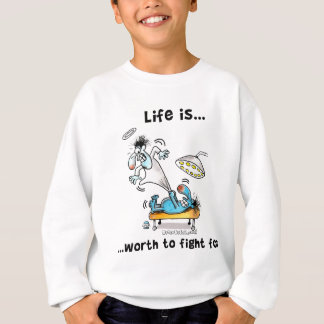 Life is worth to Fight For Sweatshirt