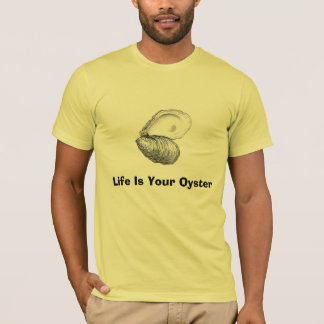 Life Is Your Oyster T-Shirt