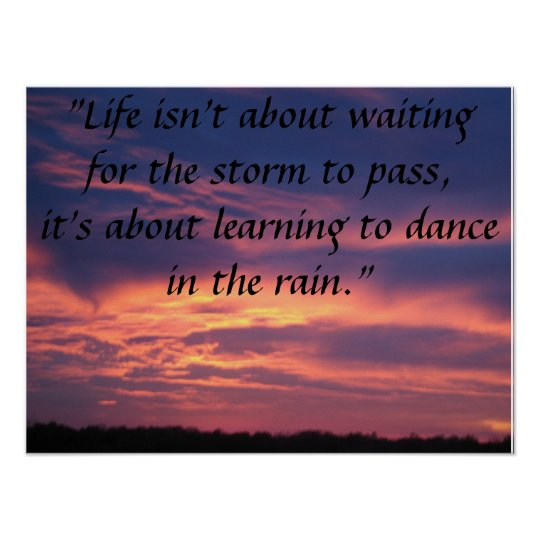 life isn't about waiting for the storm to