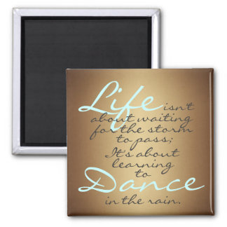 Life isn't about waiting for the storm to pass... square magnet