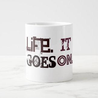 LIFE. It Goes On. Words To Live By Mugs Jumbo Mug