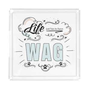 LIFE Just Has to Have WAG Dog Lover Acrylic Tray