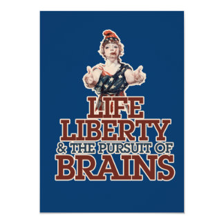 "Life liberty and BRAINS 5"" X 7"" Invitation Card"