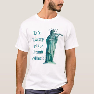 Life, Liberty and the Pursuit of Music - Statue T-Shirt