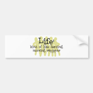 Life - Like Herding Nursing Students Bumper Sticker