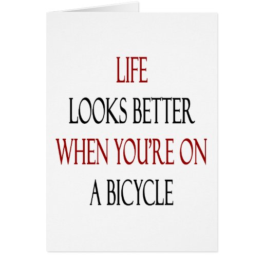 Life Looks Better When You're On A Bicycle Greeting Cards