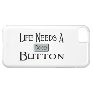 Life Needs A Delete Button iPhone 5C Cover