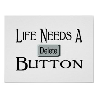Life Needs A Delete Button Poster