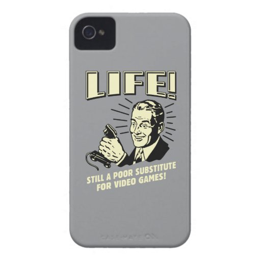 Life: Poor Subsitute For Video Games iPhone 4 Case-Mate Cases