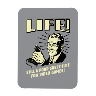 Life: Poor Subsitute For Video Games Rectangular Photo Magnet