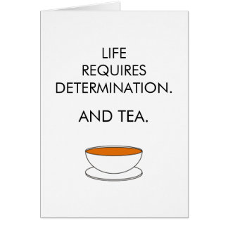 Life requires determination. And tea. (© Mira) Card