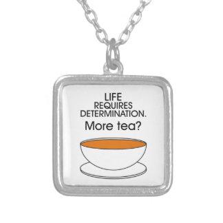 Life requires determination. More tea? Pendants