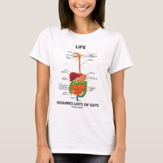Life Requires Lots Of Guts (Digestive System) T-Shirt