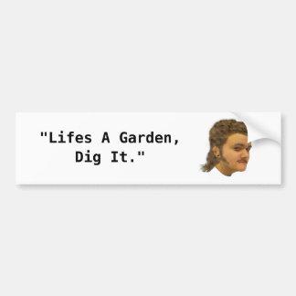 Life s a garden dig it bumpersticker bumper sticker