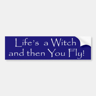 Life s a Witch Bumper Stickers