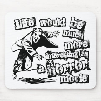 Life s more Interesting as a Horror Movie Mouse Pad