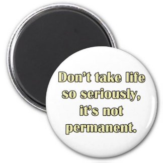 Life s Not Permanent Magnet