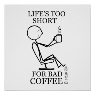 Life s Too Short for Bad Coffee Poster