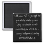 LIFE should NOT be a journey to the grave with ... Refrigerator Magnets