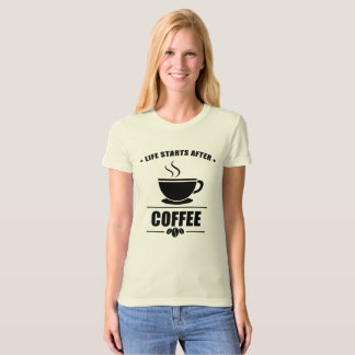 Life Starts After COFFEE T-Shirt