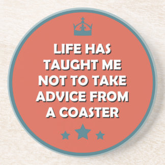 Life taught me not to take advice from a coaster