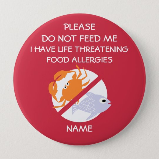 Life Threatening Fish Allergy Pin, Don't Feed 10 Cm Round Badge