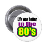 Life was better in the 80's pinback button