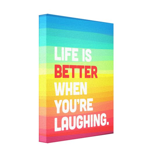 Life When You're Laughing Quote Canvas Print