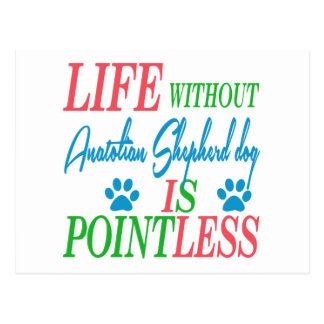 Life without Anatolian Shepherd dog is pointless Postcard
