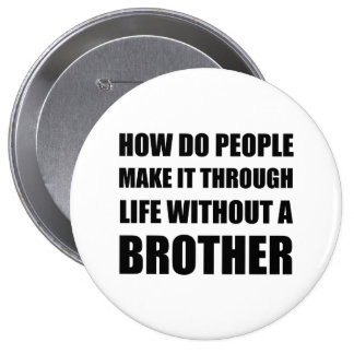 Life Without Brother Black.png 10 Cm Round Badge