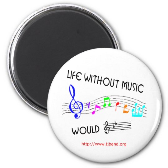 Life without music would B Flat 2 6 Cm Round Magnet