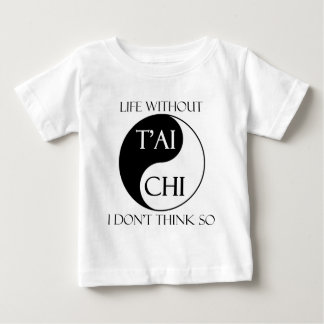 Life without T'ai Chi? Baby T-Shirt