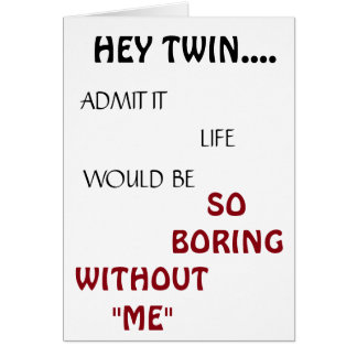 *LIFE WOULD BE BORING TWIN* BIRTHDAY HUMOR CARD
