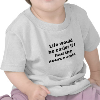 Life would be Easier if I had the Source Code Tshirts