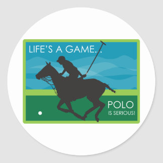 Life's a Game Polo is SERIOUS Classic Round Sticker