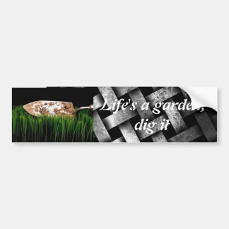 Life's a garden, dig it bumper sticker